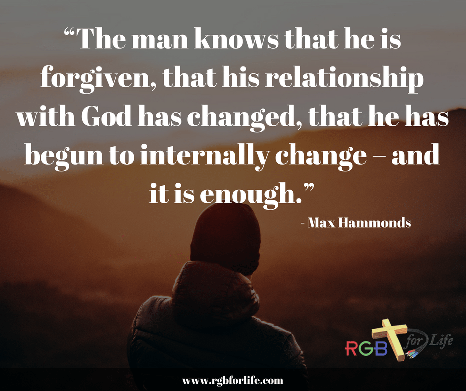 "RGB4Life - ""The man knows that he is forgiven, that his relationship with God has changed, that he has begun to internally change – and it is enough."""