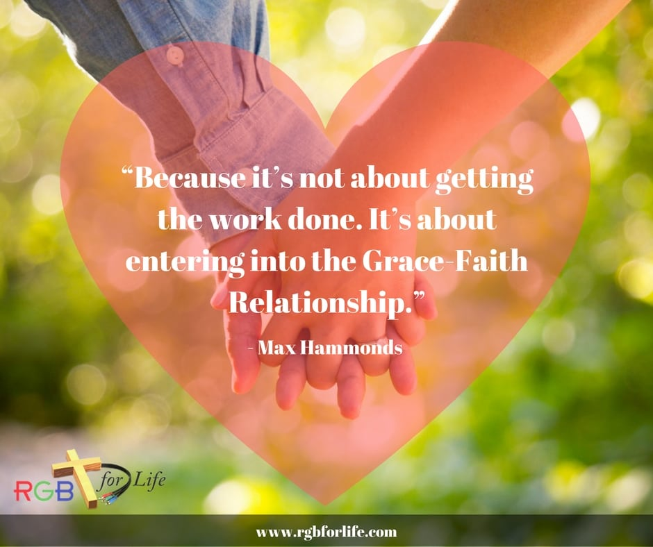 "RGB4Life - ""Because it's not about getting the work done. It's about entering into the Grace-Faith Relationship."""