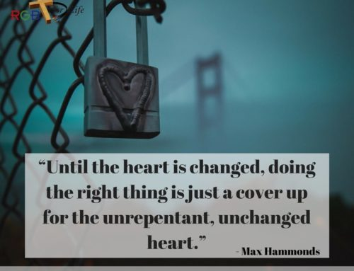 """Until the heart is changed, doing the right thing is just a cover up for the unrepentant, unchanged heart."""
