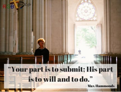 """Your part is to submit; His part is to will and to do."""