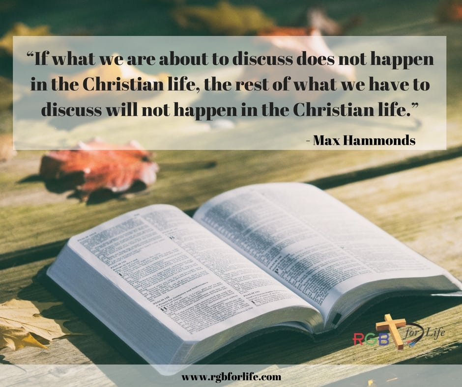 """RGB4Life - """"If what we are about to discuss does not happen in the Christian life, the rest of what we have to discuss will not happen in the Christian life."""""""
