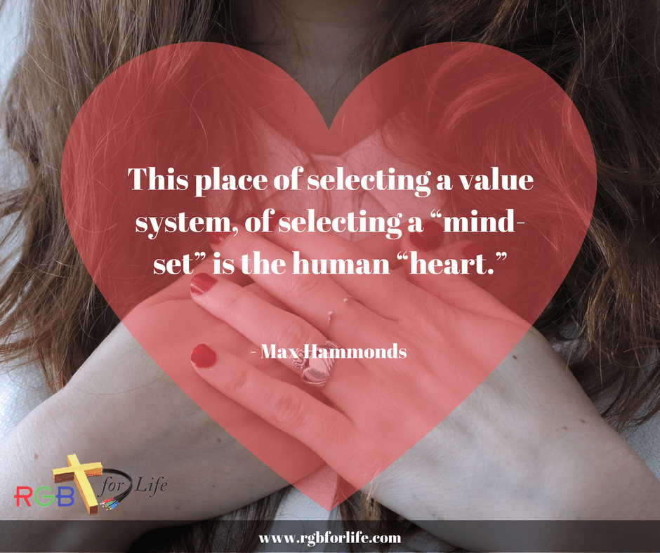 "RGB4Life - This place of selecting a value system, of selecting a ""mind-set"" is the human ""heart."""