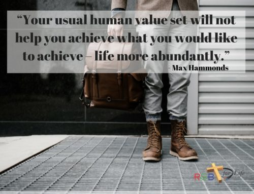 """Your usual human value set will not help you achieve what you would like to achieve – life more abundantly."""