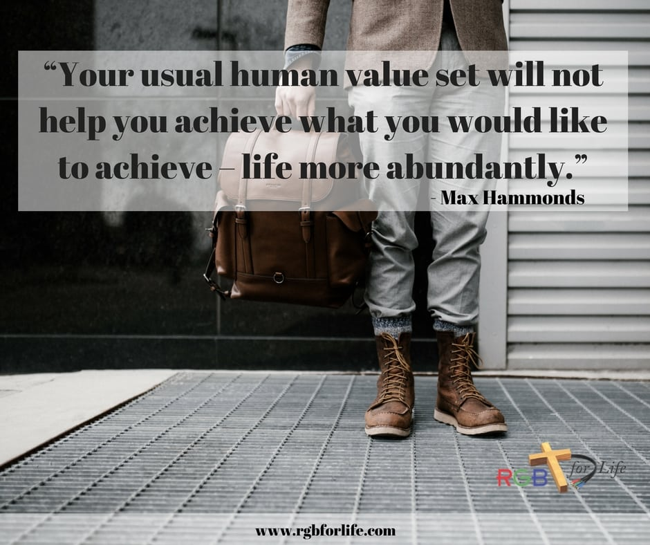 """RGB4life - """"Your usual human value set will not help you achieve what you would like to achieve – life more abundantly."""""""