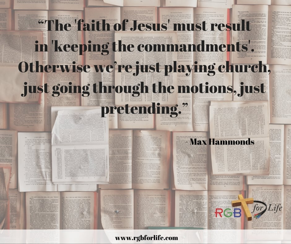 """RGB4life - """"The """"faith of Jesus"""" must result in """"keeping the commandments."""" Otherwise we're just playing church, just going through the motions, just pretending."""""""