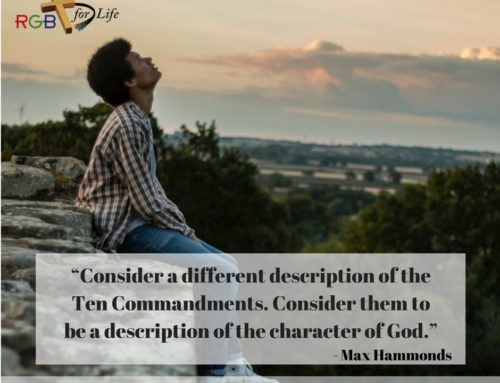 """Consider a different description of the Ten Commandments. Consider them to be a description of the character of God."""