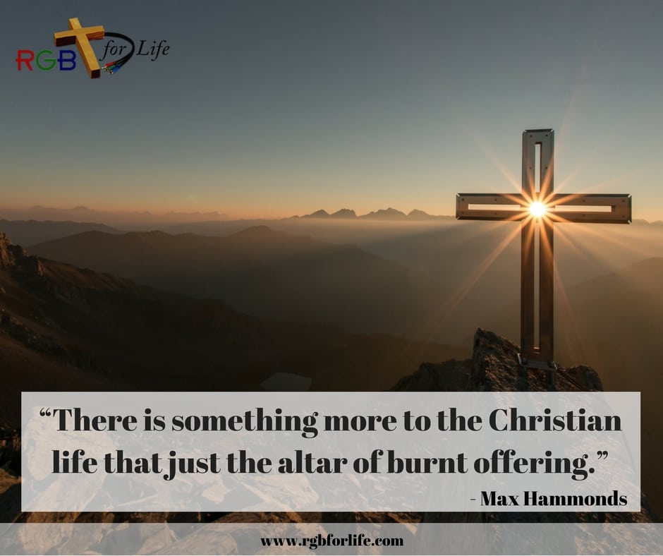 """RGB4life - """"There is something more to the Christian life than just the altar of burnt offering."""""""