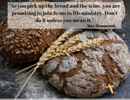 """""""As you pick up the bread and the wine, you are promising to join Jesus in His ministry. Don't do it unless you mean it."""""""