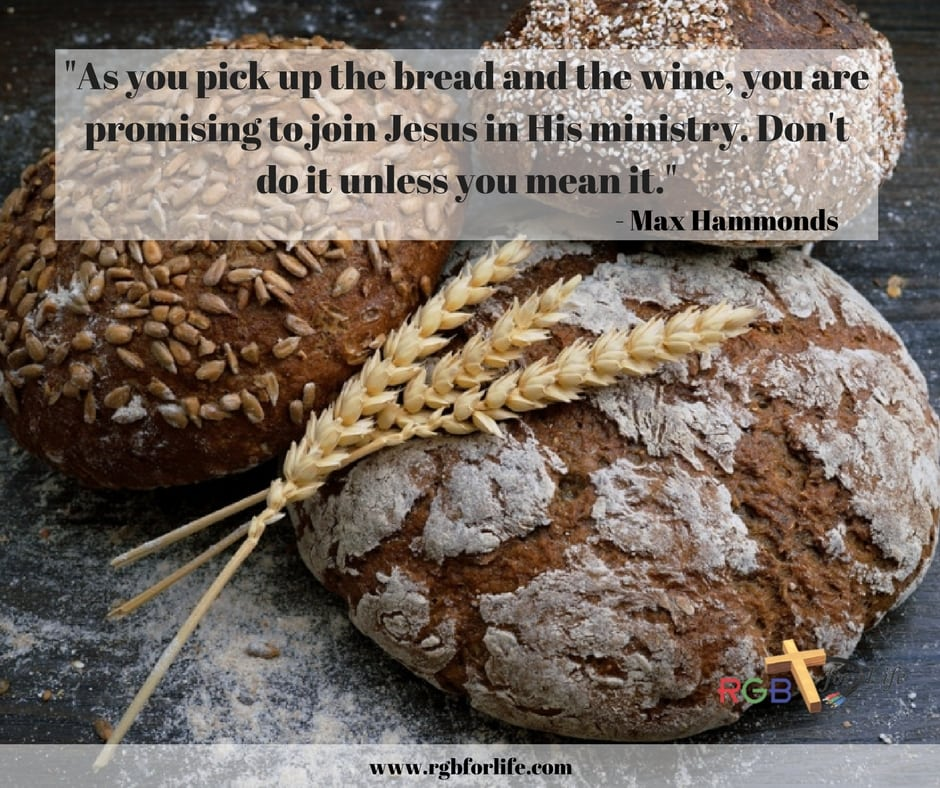 """RGB4life - """"As you pick up the bread and the wine, you are promising to join Jesus in His ministry. Don't do it unless you mean it."""""""
