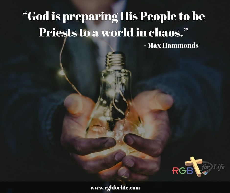"RGB4life -  ""God is preparing His People to be Priests to a world in chaos."""