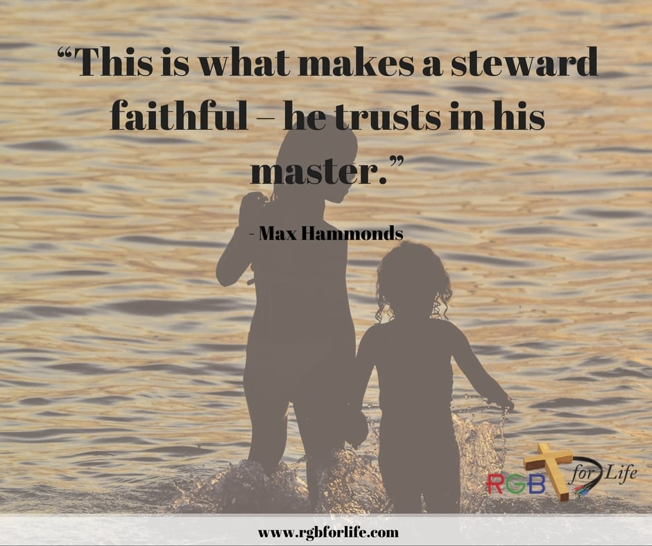 "RGB4life - ""This is what makes a steward faithful – he trusts in his master."""