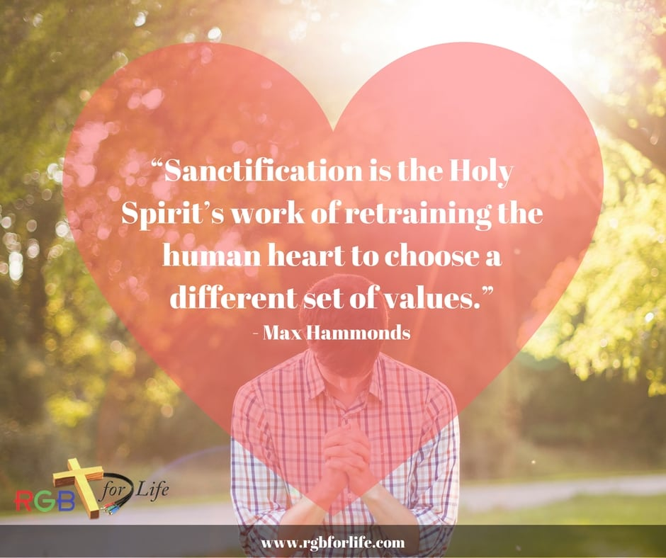 "RGB4life -  ""Sanctification is the Holy Spirit's work of retraining the human heart to choose a different set of values."""