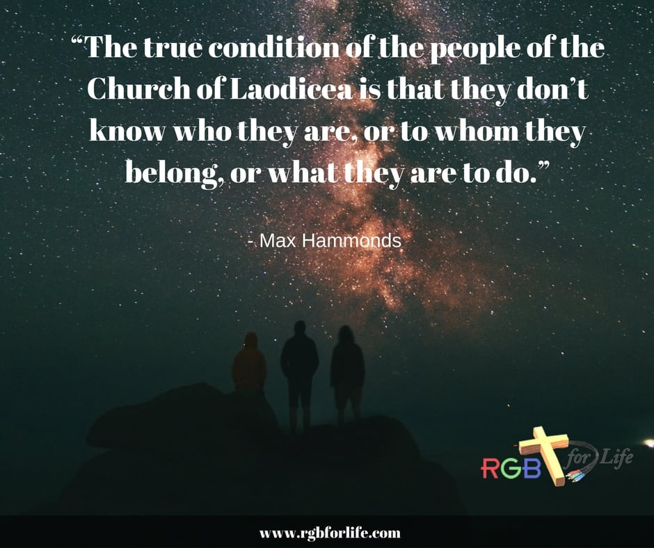 """RGB4life - """"The true condition of the people of the Church of Laodicea is that they don't know who they are, or to whom they belong, or what they are to do."""""""
