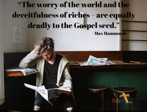 """The worry of the world and the deceitfulness of riches – are equally deadly to the Gospel seed."""