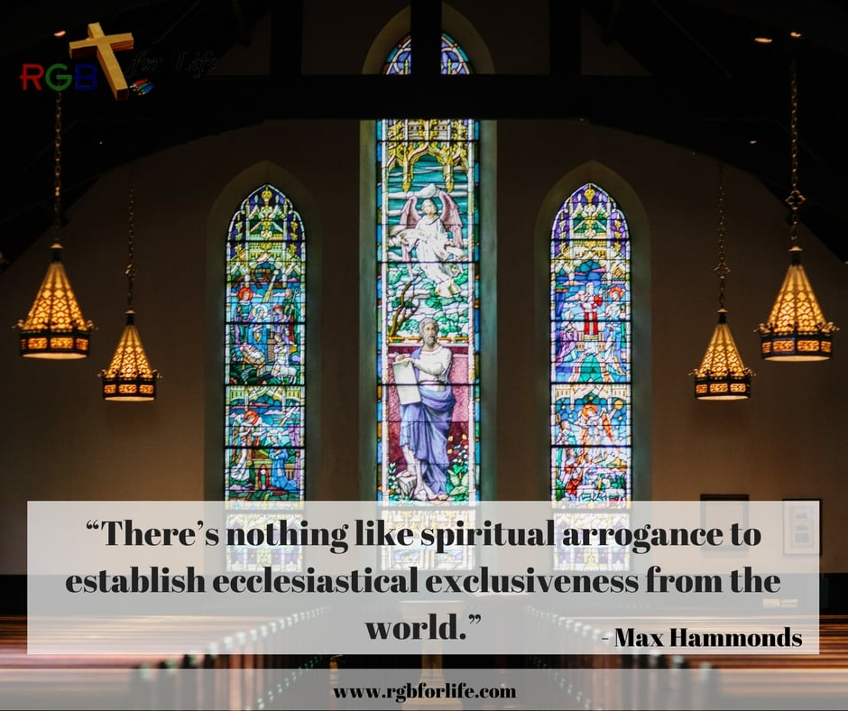 """RGB4life - """"There's nothing like spiritual arrogance to establish ecclesiastical exclusiveness from the world."""""""