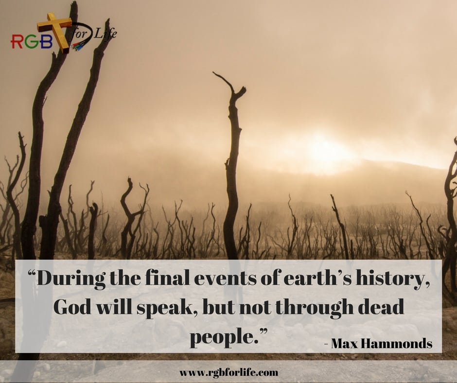 "RGB4life - ""During the final events of earth's history, God will speak, but not through dead people."""