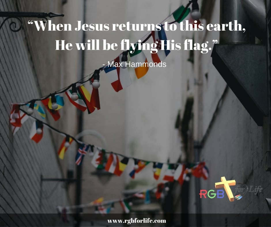 RGB4Life -  When Jesus returns to this earth, He will be flying His flag.