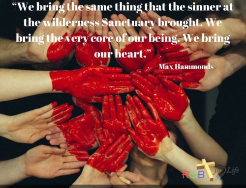 """""""We bring the same thing that the sinner at the wilderness Sanctuary brought. We bring the very core of our being. We bring our heart."""""""