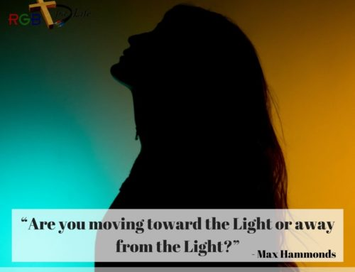 """Are you moving toward the Light or away from the Light?"""