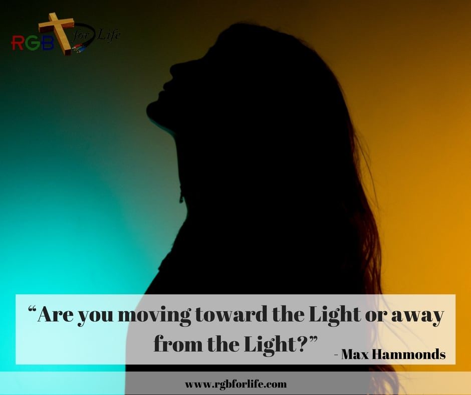 RGB4life - Are you moving toward the Light or away from the Light?