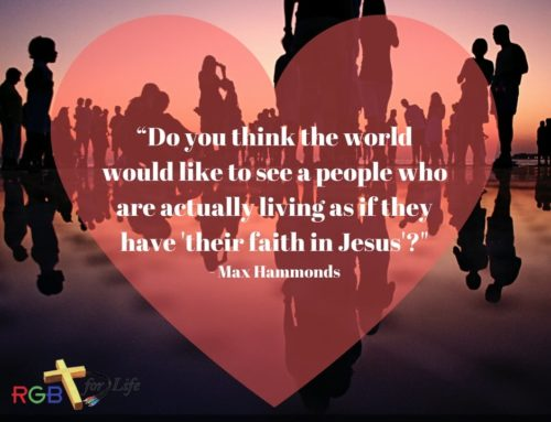 """Do you think the world would like to see a people who are actually living as if they have ""their faith in Jesus""?"