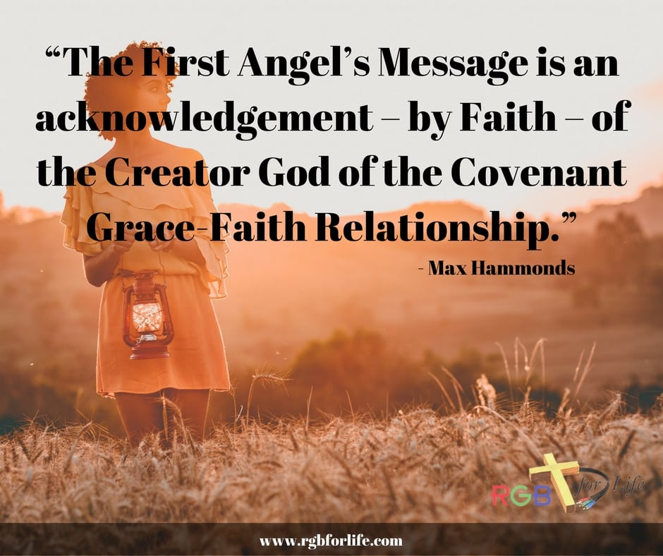 RGB4life - The First Angel's Message is an acknowledgement – by Faith – of the Creator God of the Covenant Grace-Faith Relationship.