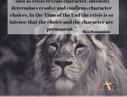 """""""Just as crisis reveals character, intensity determines resolve and confirms character choices. In the Time of the End the crisis is so intense that the choice and the character are permanent."""""""