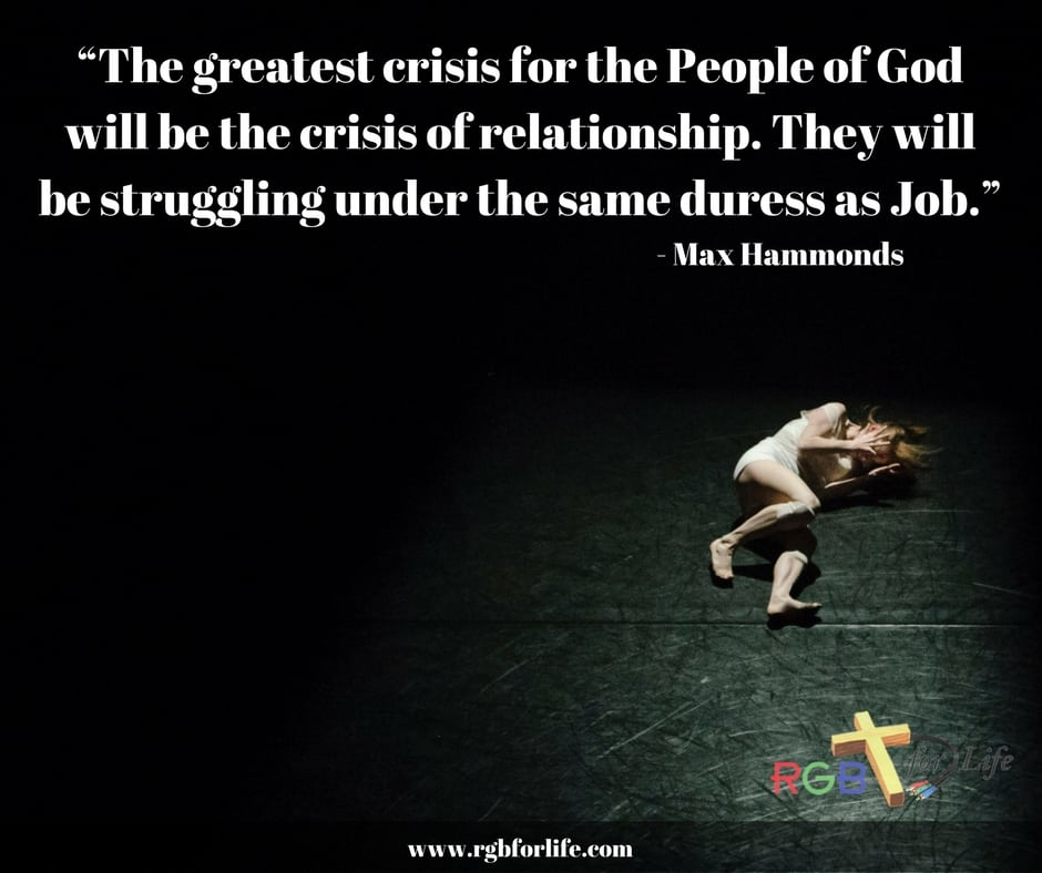 "RGB4Life - ""The greatest crisis for the People of God will be the crisis of relationship. They will be struggling under the same duress as Job."""