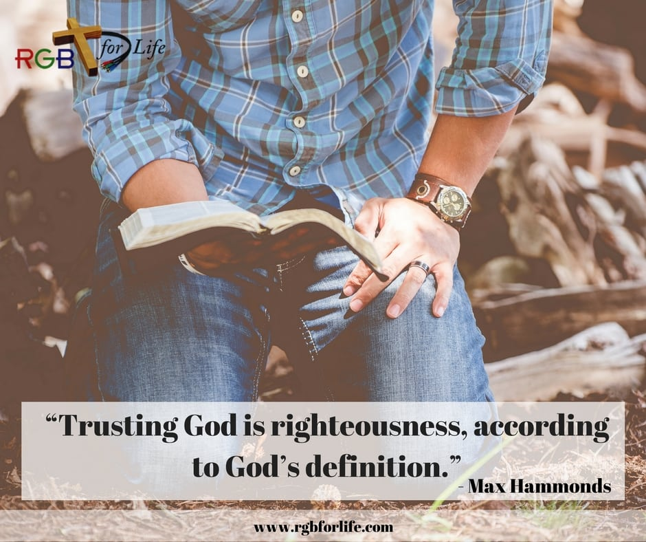 """RGB4Life - """"Trusting God is righteousness, according to God's definition."""""""