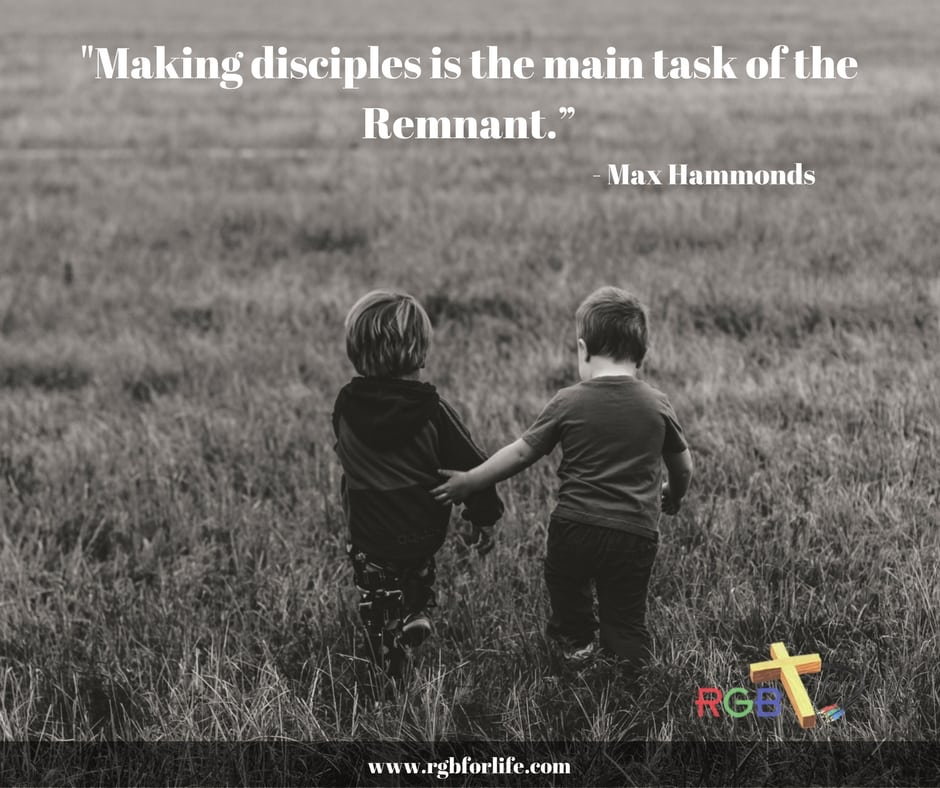 """RGB4Life - """"Making disciples is the main task of the Remnant."""""""