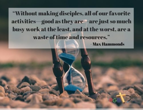 """""""Without making disciples, all of our favorite activities—good as they are—are just so much busy work at the least, and at the worst, are a waste of time and resources."""""""