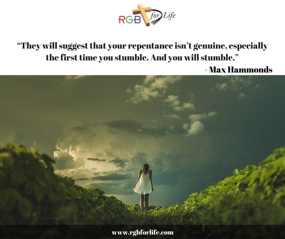"""RGB4life - """"They will suggest that your repentance isn't genuine, especially the first time you stumble. And you will stumble."""""""