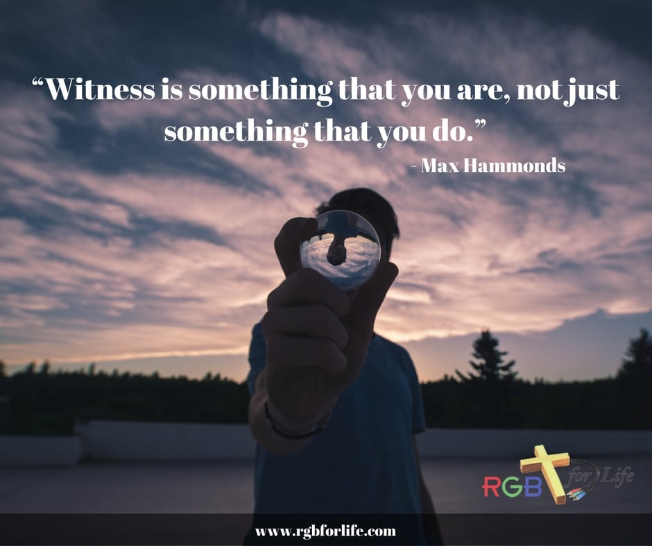 """RGB4life - """"Witness is something that you are, not just something that you do."""""""