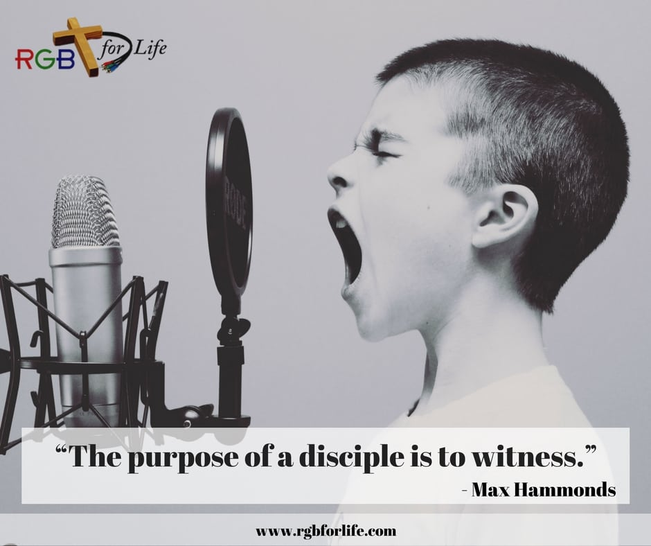 """RGB4life - """"The purpose of a disciple is to witness."""""""