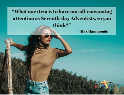 """""""What one item is to have our all-consuming attention as Seventh-day Adventists, so you think?"""""""