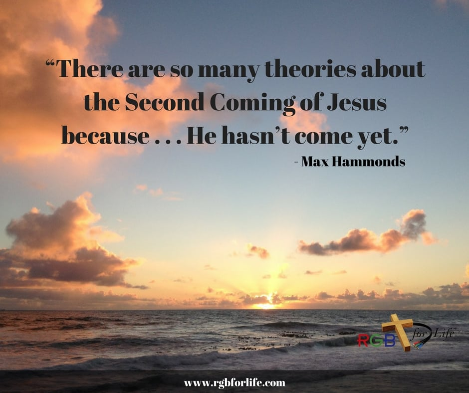 "RGB4Life - ""There are so many theories about the Second Coming of Jesus because . . . He hasn't come yet."""
